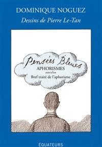 Dominique Noguez - Pensées bleues - Aphorismes, suivis d'un Bref traité de l'aphorisme.