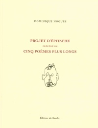 Dominique Noguez - Projet d'épitaphe précédé de cinq poèmes plus longs.