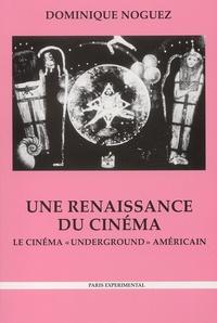 """Dominique Noguez - Une renaissance du cinéma - Le cinéma """"underground"""" américain, Histoire, économie, esthétique, 2ème édition."""