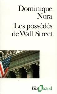 Dominique Nora - Les possédés de Wall Street.