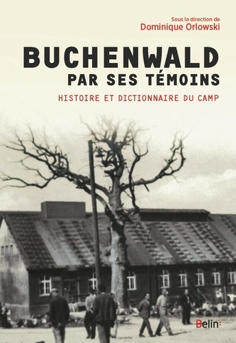 Dominique Orlowski et Michèle Abraham - Buchenwald par ses témoins - Histoire et dictionnaire du camp et de ses kommandos.