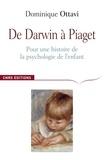 Dominique Ottavi - De Darwin à Piaget - Pour une histoire de la psychologie de l'enfant.