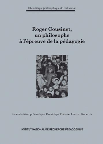 Dominique Ottavi et Laurent Gutierrez - Roger Cousinet (1881-1973), un philosophe à l'épreuve de la pédagogie.