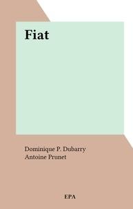 Dominique P. Dubarry et Antoine Prunet - Fiat.