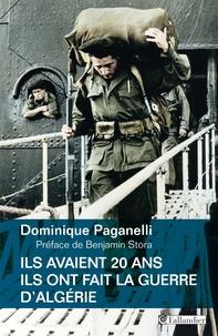 Dominique Paganelli - Ils avaient 20 ans - Ils ont fait la guerre d'Algérie.