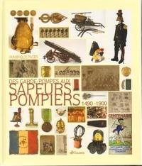 Dominique Pages - Des garde-pompes aux sapeurs-pompiers : 1490-1900.