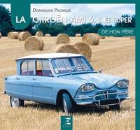 Dominique Pagneux - La Citroën Ami 6, 8 et Super de mon père.