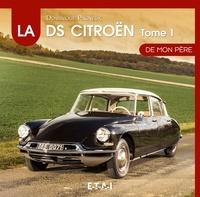 Dominique Pagneux - La Citröen DS de mon père - Tome 1, 1955-1967.