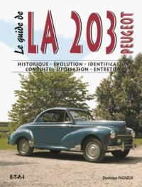 Dominique Pagneux - Le guide de la 203 tous types - Historique, évolution, identification, conduite, utilisation, entretien.
