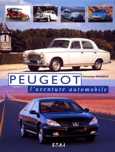 Dominique Pagneux - Peugeot, l'aventure automobile.
