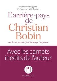 Dominique Pagnier - L'arrière-pays de Christian Bobin - Les êtres, les lieux, les livres qui l'inspirent.