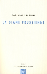 Dominique Pagnier - La diane prussienne.