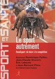 Dominique Pailler et Jean-Claude Druvert - Le sport autrement.