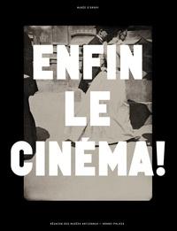 Dominique Païni et Paul Perrin - Enfin le cinéma ! - Arts, images et spectacles en France (1833-1907).