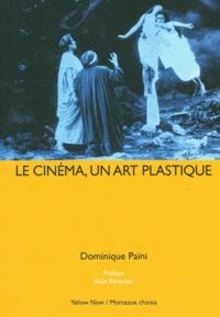 Dominique Païni - Le cinéma, un art plastique.