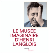 Dominique Païni - Le musée imaginaire d'Henri Langlois.