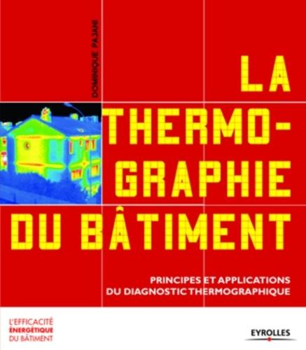 Dominique Pajani - La thermographie du bâtiment - Principes et applications du diagnostic thermographique.