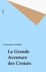 Dominique Paladilhe - La Grande aventure des Croisés.