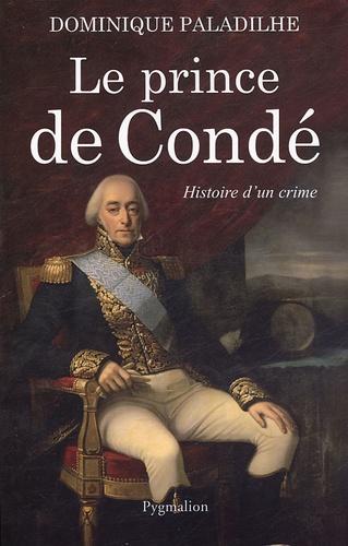 Dominique Paladilhe - Le prince de Condé - Histoire d'un crime.