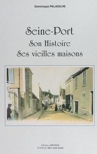 Dominique Paladilhe - Seine-Port - Son histoire, ses vieilles maisons.