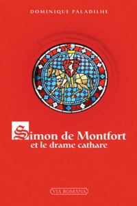 Dominique Paladilhe - Simon de Montfort et le drame cathare.