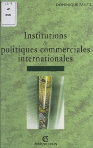Dominique Pantz - Institutions et politiques commerciales internationales : du GATT à l'OMC.