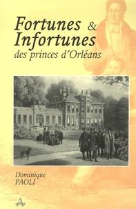Dominique Paoli - Fortunes et Infortunes des princes d'Orléans (1848-1918).