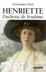 Dominique Paoli - Henriette. - Duchesse de Vendôme 1870-1948.