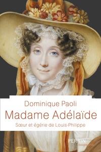 Dominique Paoli - Madame Adelaïde - Soeur et égérie de Louis-Philippe.