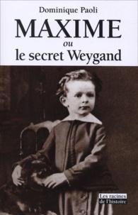 Dominique Paoli - Maxime ou le secret Weygand.