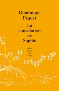 Dominique Paquet - La consolation de Sophie.