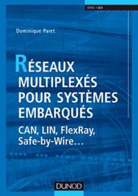 Dominique Paret - Réseaux multiplexes pour systèmes embarqués - Can, lin, flexray, safe-by-wire....