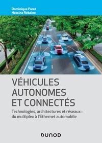 Dominique Paret et Hassina Rebaine - Véhicules autonomes et connectés - Technologies, architectures et réseaux : du multiplex à l'Ethernet automobile.