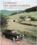 Dominique Paris et Bernard Collardey - La France des lignes oubliées - Ces 80 ans qui modifièrent le visage du train en France.