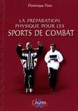 Dominique Paris - La préparation physique pour les sports de combat.