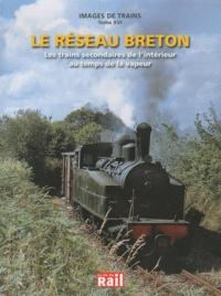 Dominique Paris - Le réseau breton - Les trains secondaires de l'intérieur au temps de la vapeur.