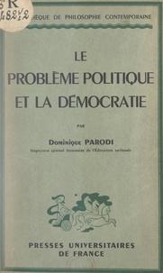 Dominique Parodi et Emile Bréhier - Le problème politique et la démocratie.