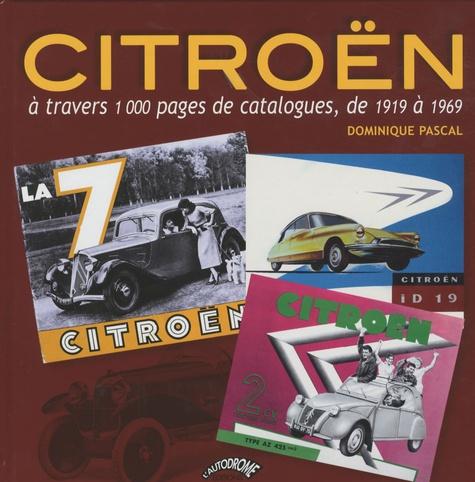 Dominique Pascal - Citroën à travers 1000 pages de catalogues, de 1919 à 1969.