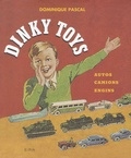 Dominique Pascal - Dinky Toys - Autos, camions, engins.