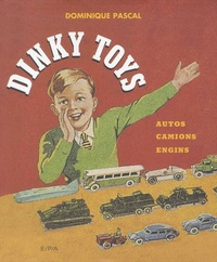 Dinky Toys- Autos, camions, engins - Dominique Pascal |