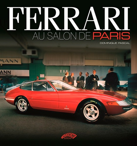 Dominique Pascal - Ferrari au Salon de Paris (1948-1988).