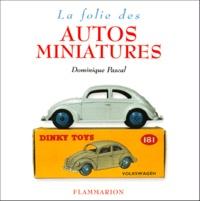 Dominique Pascal - La Folie des autos miniatures.
