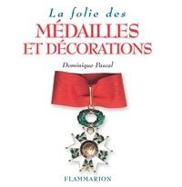 Dominique Pascal - La folie des médailles et décorations.