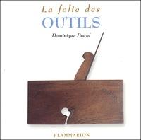 Dominique Pascal - La Folie des outils.
