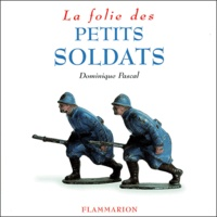 Dominique Pascal - La Folie des petits soldats.
