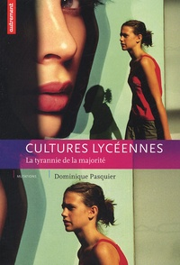 Dominique Pasquier - Cultures lycéennes - La tyrannie de la majorité.