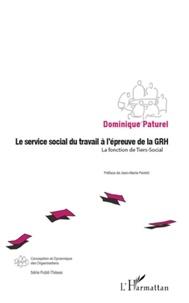 Dominique Paturel - Le service social du travail à l'épreuve de la GRH - La fonction de Tiers-Social.