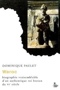 Dominique Paulet - Waroc - Biographie vraisemblable d'un authentique roi breton du VIe siècle.