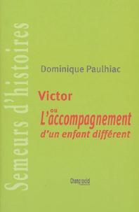 Dominique Paulhiac - Victor - Ou l'acompagnement d'un enfant différent.