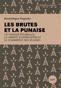 Dominique Payette - Les brutes et la punaise - Les radios-poubelles, la liberté d'expression et le commerce des injures.